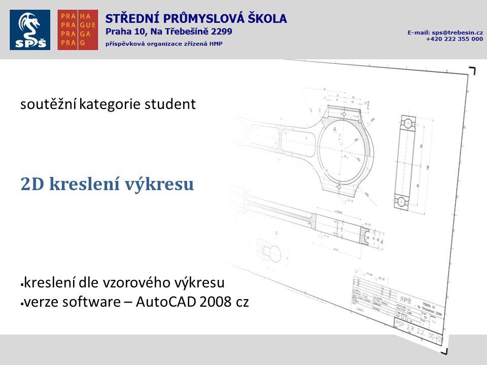 soutěžní kategorie student 2D kreslení výkresu  kreslení dle vzorového výkresu  verze software – AutoCAD 2008 cz