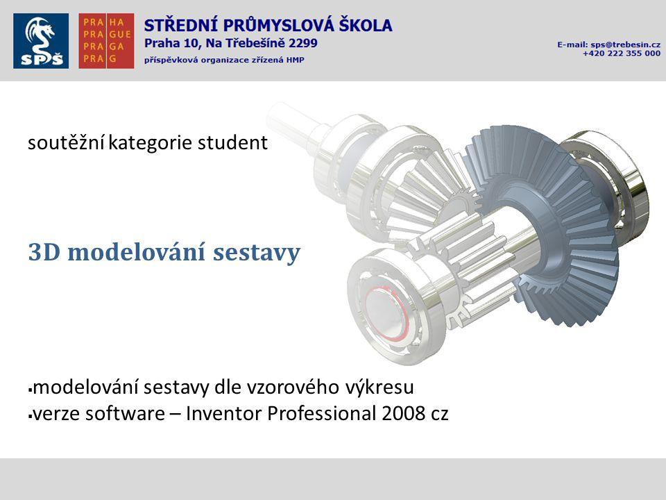 soutěžní kategorie student 3D modelování sestavy  modelování sestavy dle vzorového výkresu  verze software – Inventor Professional 2008 cz