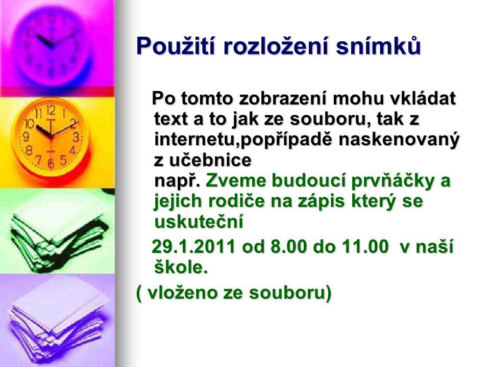 Použití rozložení snímků Po tomto zobrazení mohu vkládat text a to jak ze souboru, tak z internetu,popřípadě naskenovaný z učebnice např.