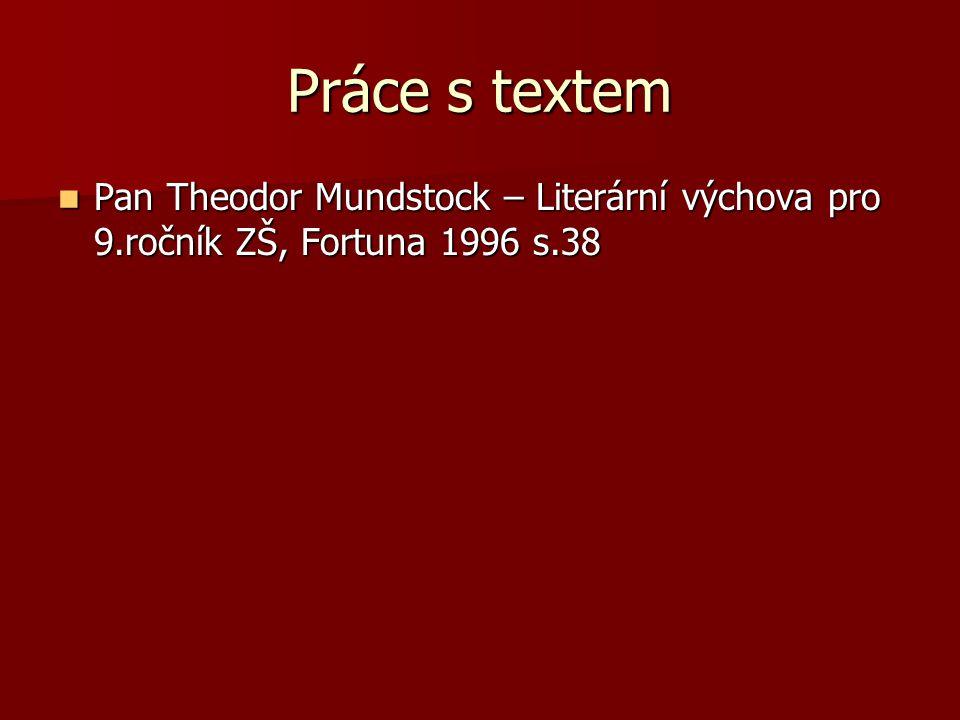 Práce s textem Pan Theodor Mundstock – Literární výchova pro 9.ročník ZŠ, Fortuna 1996 s.38 Pan Theodor Mundstock – Literární výchova pro 9.ročník ZŠ, Fortuna 1996 s.38
