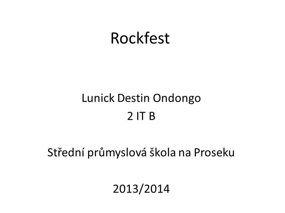 Rockfest Lunick Destin Ondongo 2 IT B Střední průmyslová škola na Proseku 2013/2014