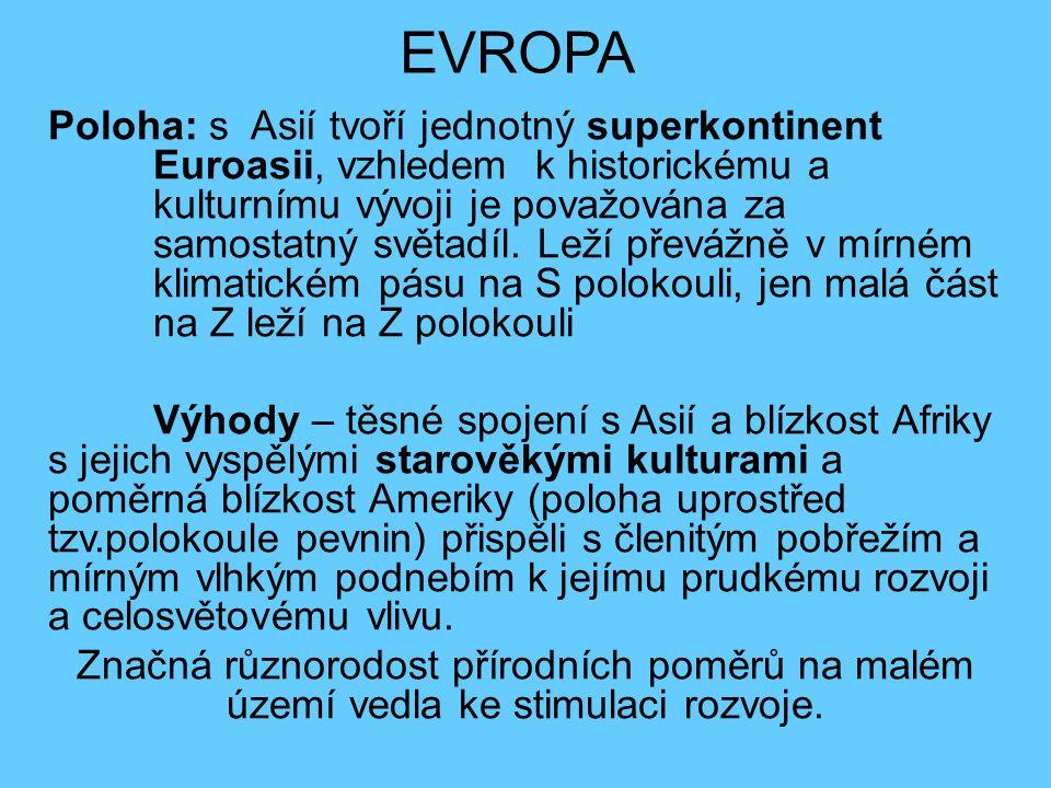 EVROPA Poloha: s Asií tvoří jednotný superkontinent Euroasii, vzhledem k historickému a kulturnímu vývoji je považována za samostatný světadíl. Leží p