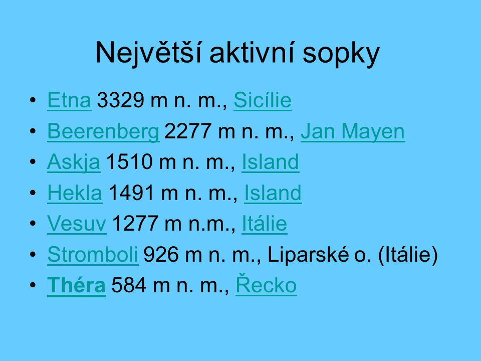 Největší aktivní sopky Etna 3329 m n. m., SicílieEtnaSicílie Beerenberg 2277 m n. m., Jan MayenBeerenbergJan Mayen Askja 1510 m n. m., IslandAskjaIsla