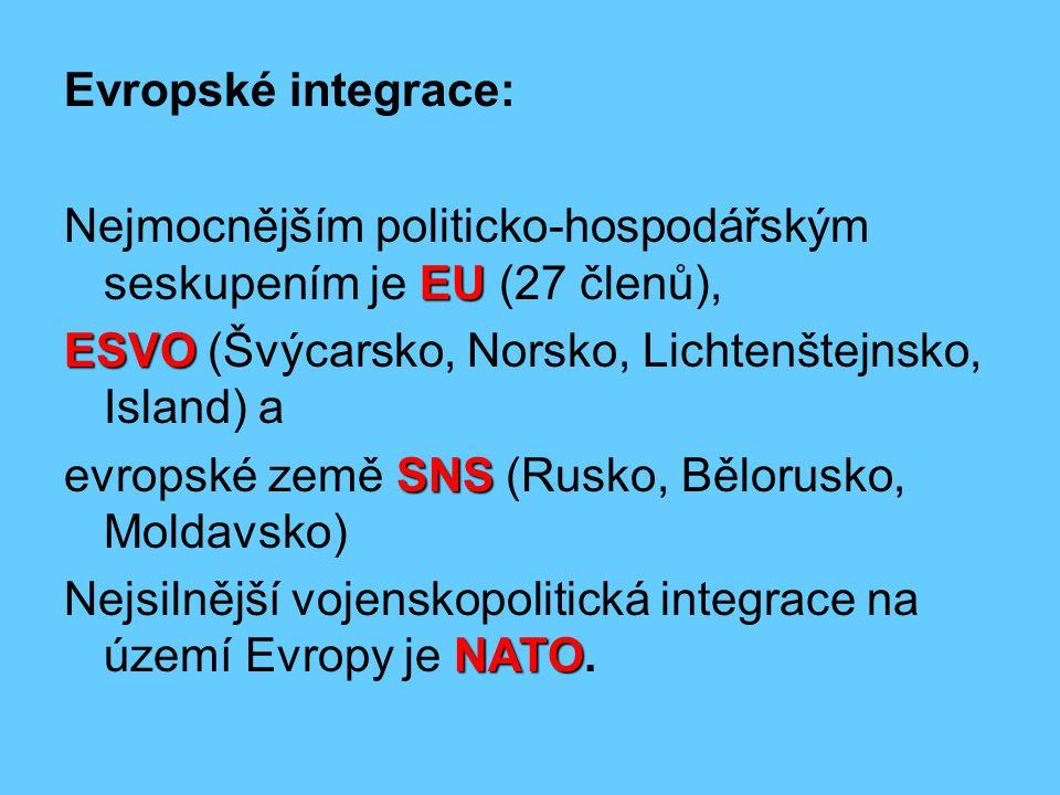 Evropské integrace: EU Nejmocnějším politicko-hospodářským seskupením je EU (27 členů), ESVO ESVO (Švýcarsko, Norsko, Lichtenštejnsko, Island) a SNS e