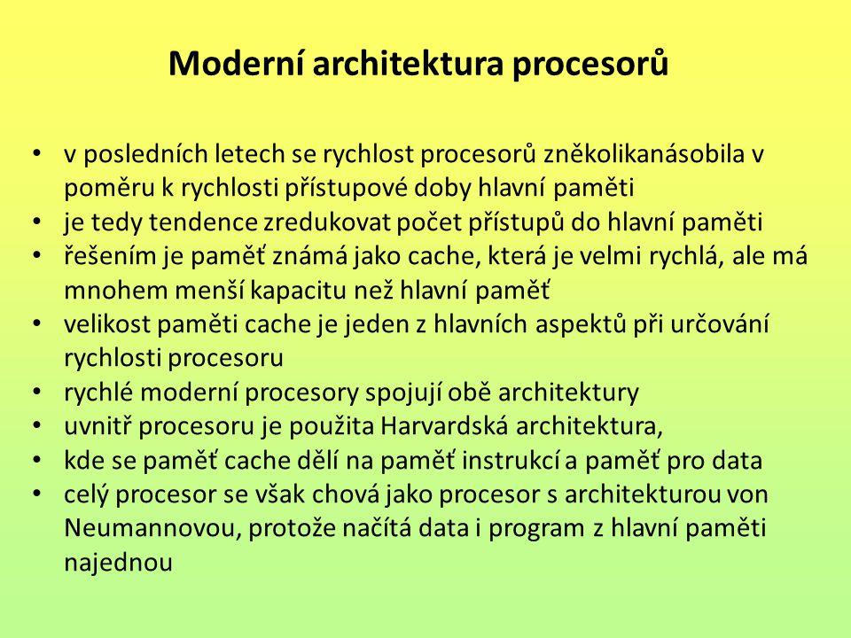 Moderní architektura procesorů v posledních letech se rychlost procesorů zněkolikanásobila v poměru k rychlosti přístupové doby hlavní paměti je tedy tendence zredukovat počet přístupů do hlavní paměti řešením je paměť známá jako cache, která je velmi rychlá, ale má mnohem menší kapacitu než hlavní paměť velikost paměti cache je jeden z hlavních aspektů při určování rychlosti procesoru rychlé moderní procesory spojují obě architektury uvnitř procesoru je použita Harvardská architektura, kde se paměť cache dělí na paměť instrukcí a paměť pro data celý procesor se však chová jako procesor s architekturou von Neumannovou, protože načítá data i program z hlavní paměti najednou