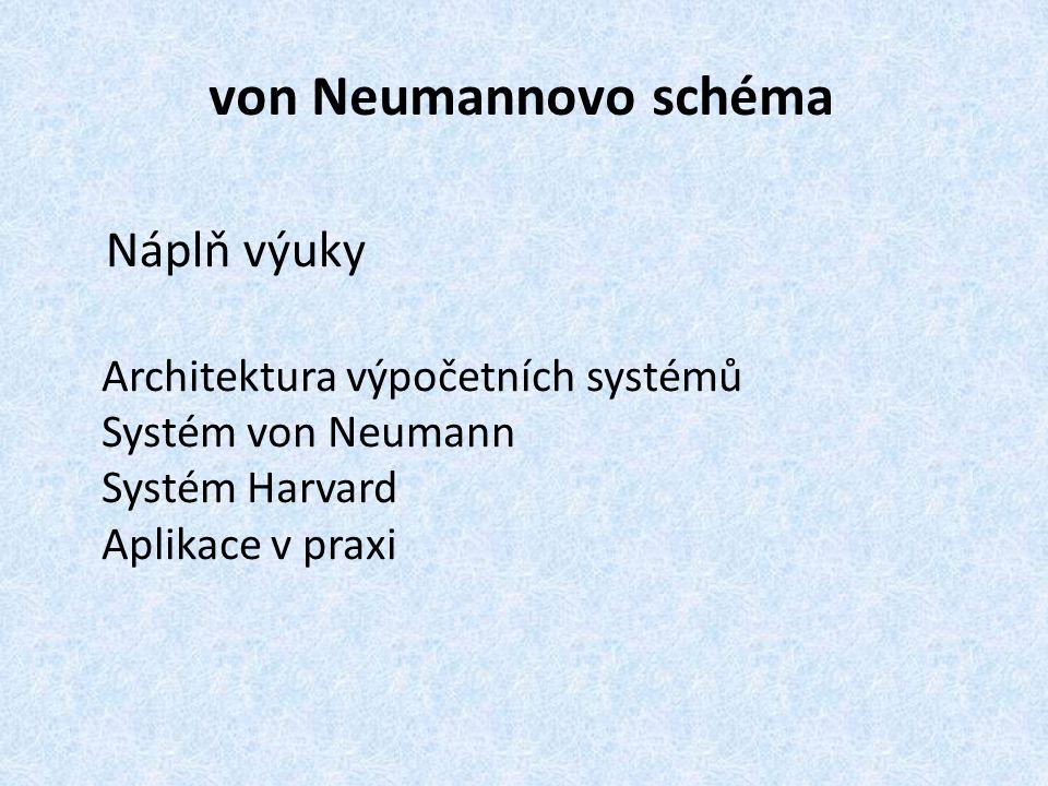 von Neumannovo schéma Náplň výuky Architektura výpočetních systémů Systém von Neumann Systém Harvard Aplikace v praxi
