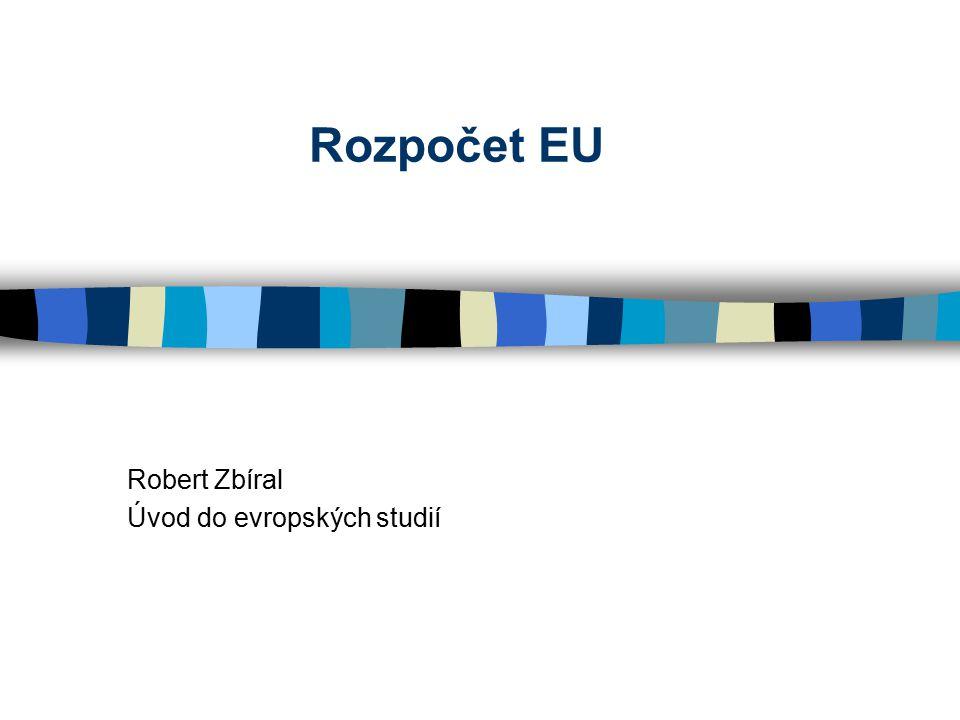 Robert Zbíral Úvod do evropských studií Rozpočet EU