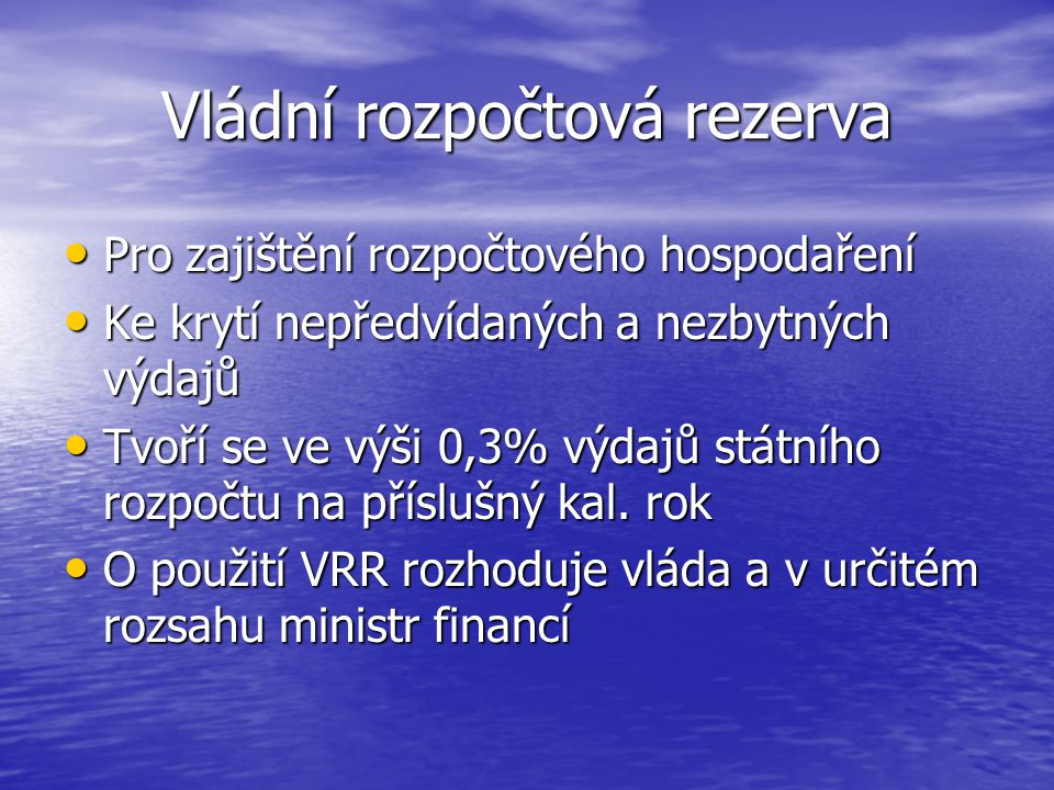 Vládní rozpočtová rezerva Pro zajištění rozpočtového hospodaření Pro zajištění rozpočtového hospodaření Ke krytí nepředvídaných a nezbytných výdajů Ke