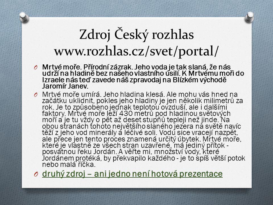 Zdroj Český rozhlas www.rozhlas.cz/svet/portal/ O Mrtvé moře. Přírodní zázrak. Jeho voda je tak slaná, že nás udrží na hladině bez našeho vlastního ús