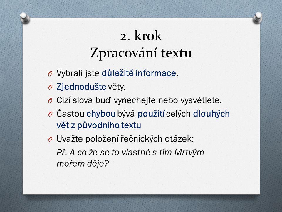 2. krok Zpracování textu O Vybrali jste důležité informace. O Zjednodušte věty. O Cizí slova buď vynechejte nebo vysvětlete. O Častou chybou bývá použ