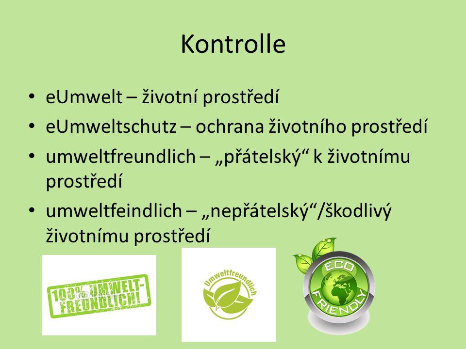 """Kontrolle eUmwelt – životní prostředí eUmweltschutz – ochrana životního prostředí umweltfreundlich – """"přátelský"""" k životnímu prostředí umweltfeindlich"""