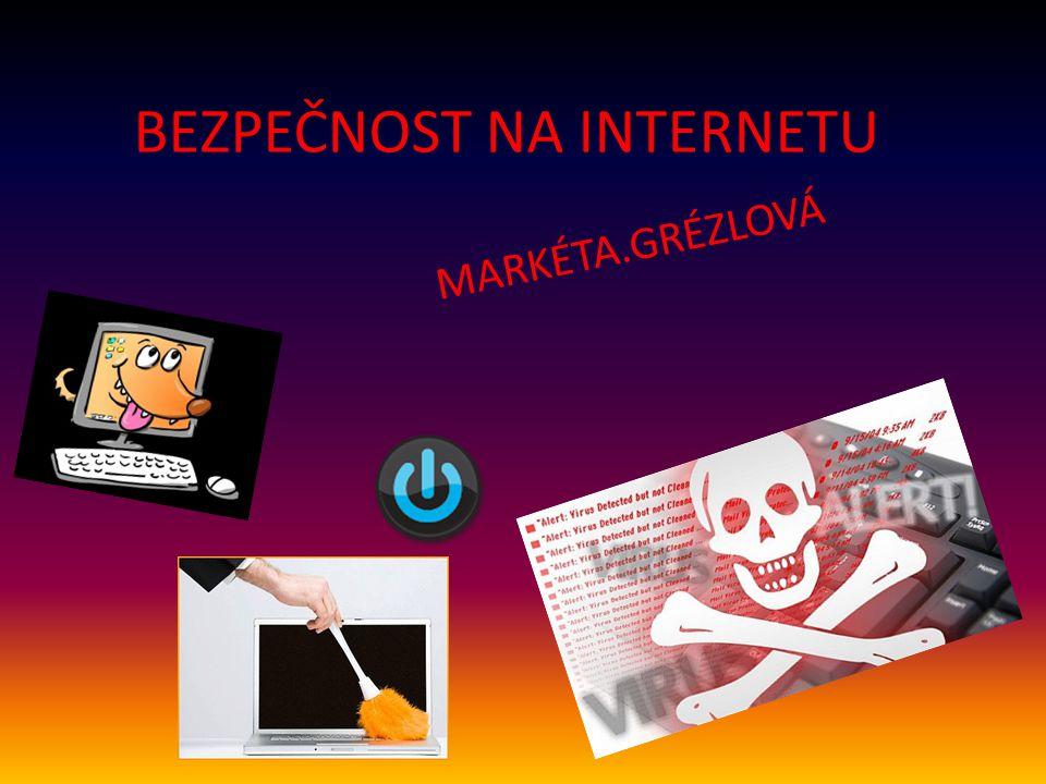 BEZPEČNOST NA INTERNETU MARKÉTA.GRÉZLOVÁ