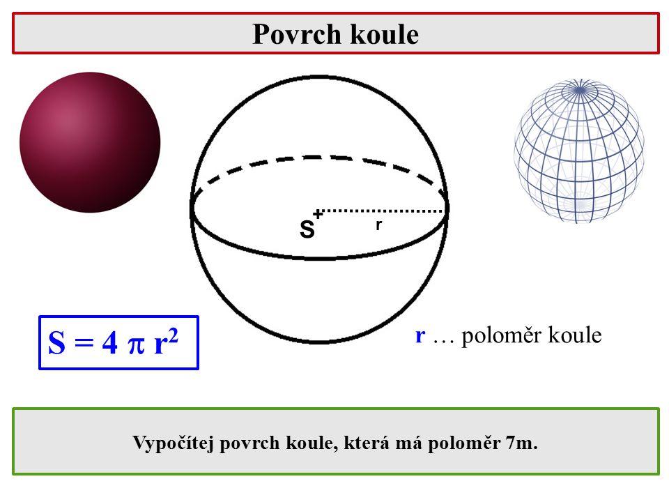 Objem koule V =.  r 3 r … poloměr kužele S + r Vypočítej objem koule, která má poloměr 4cm.