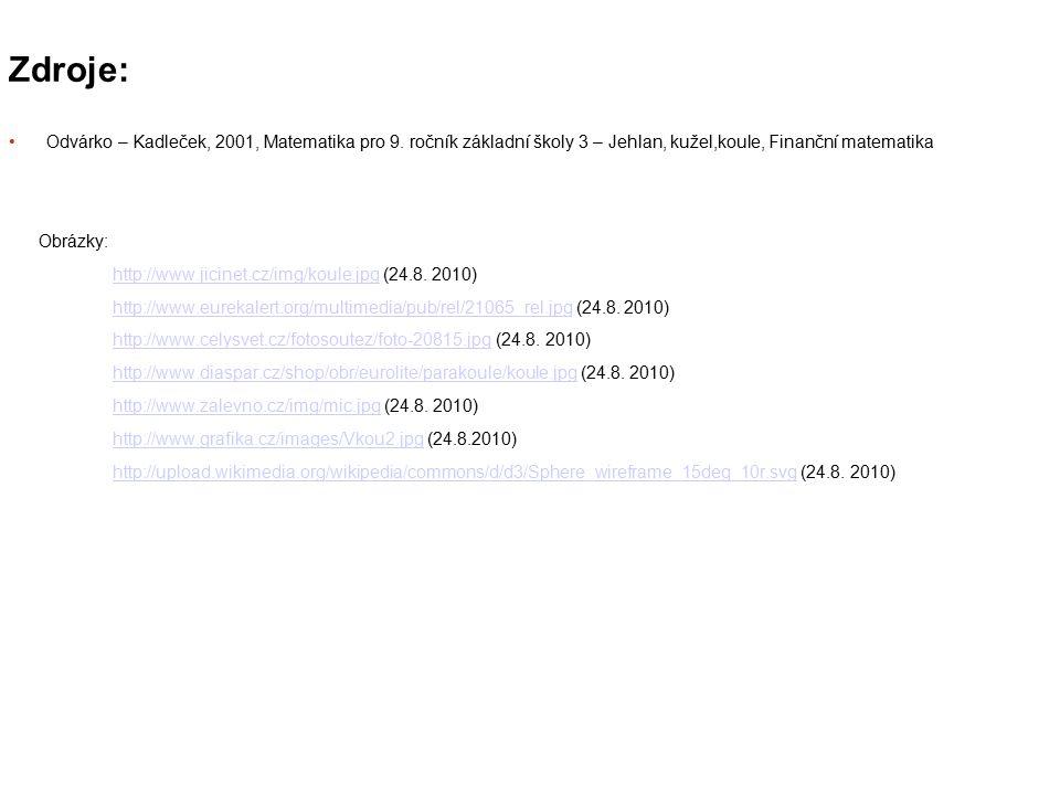 Zdroje: Odvárko – Kadleček, 2001, Matematika pro 9. ročník základní školy 3 – Jehlan, kužel,koule, Finanční matematika Obrázky: http://www.jicinet.cz/