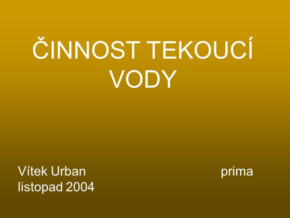 ČINNOST TEKOUCÍ VODY Vítek Urbanprima listopad 2004