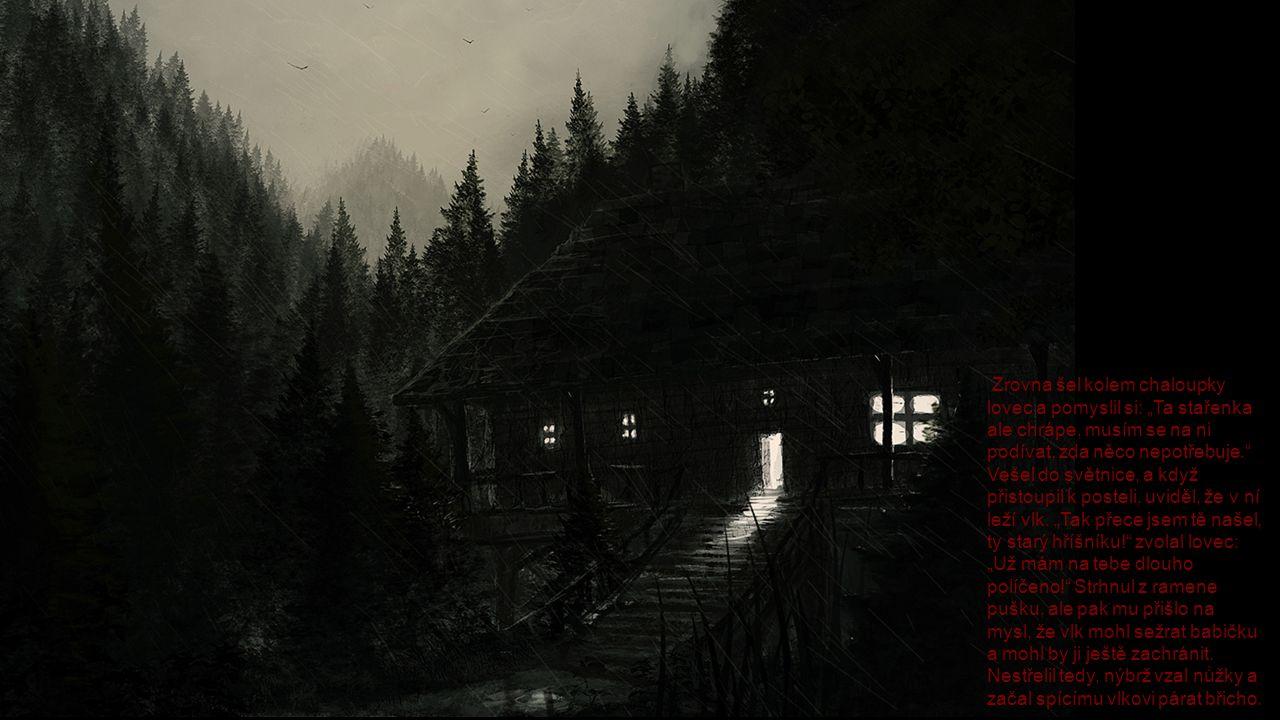 """Zrovna šel kolem chaloupky lovec a pomyslil si: """"Ta stařenka ale chrápe, musím se na ni podívat, zda něco nepotřebuje."""" Vešel do světnice, a když přis"""