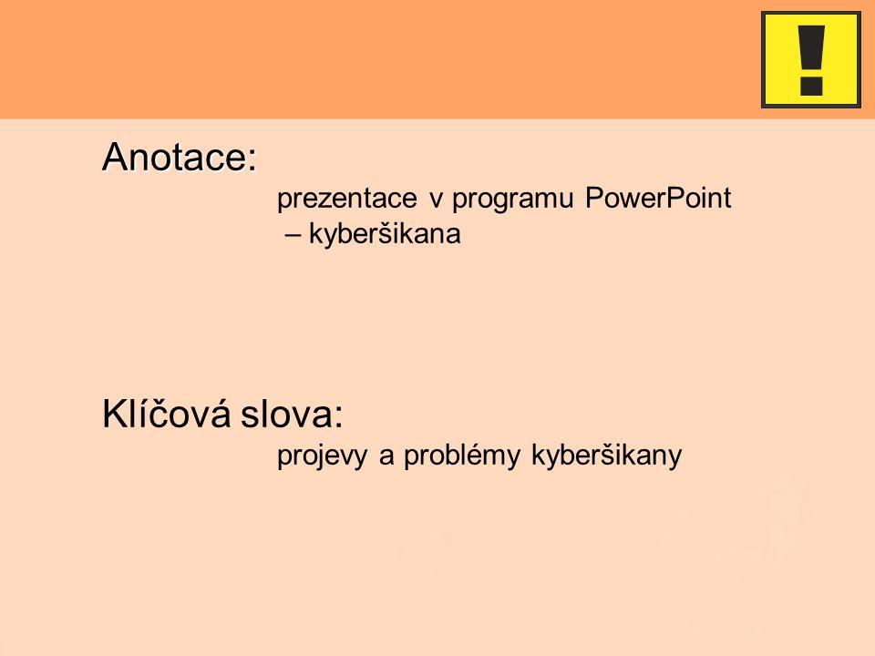Anotace: prezentace v programu PowerPoint – kyberšikana Klíčová slova: projevy a problémy kyberšikany
