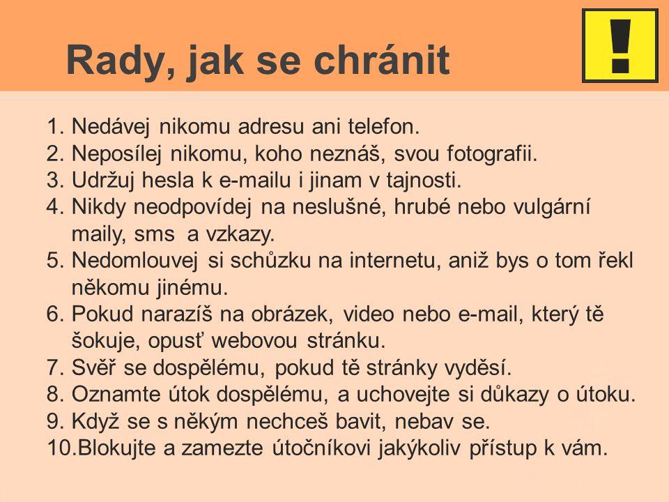 Zdroje: www.E-bezpeci.cz www.trestni-rizeni.com www.proti-sikane.saferinternet.cz http://www.policie.cz/clanek/preventivni-informace-sikana.aspx http://cs.wikipedia.org/wiki/%C5%A0ikana http://www.google.cz/search?tbm=isch&hl=cs&source=hp&biw=1280&bih=709&q =%C5%A1ikana&gbv=2&oq=%C5%A1ikana&aq=f&aqi=g8g- S2&aql=&gs_sm=3&gs_upl=7331l8006l0l15385l6l6l0l0l0l0l828l828l1.6- 1l2l0&gs_l=img.3..0l8j0i24l2.7331l8006l0l15385l6l6l0l0l0l0l828l828l1j6-1l2l0