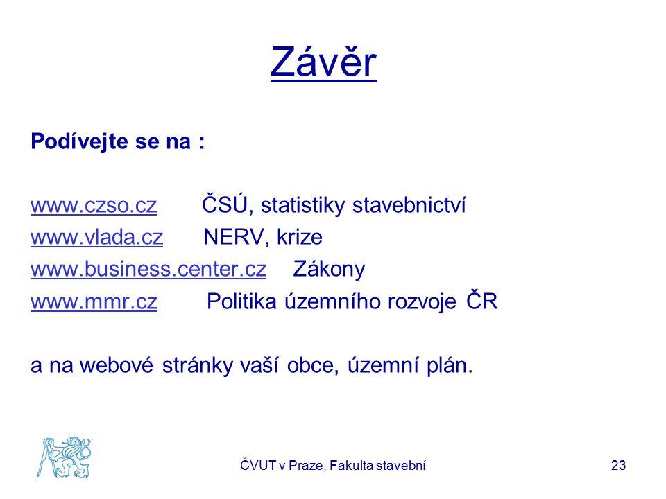 Závěr Podívejte se na : www.czso.czwww.czso.cz ČSÚ, statistiky stavebnictví www.vlada.czwww.vlada.cz NERV, krize www.business.center.czwww.business.ce