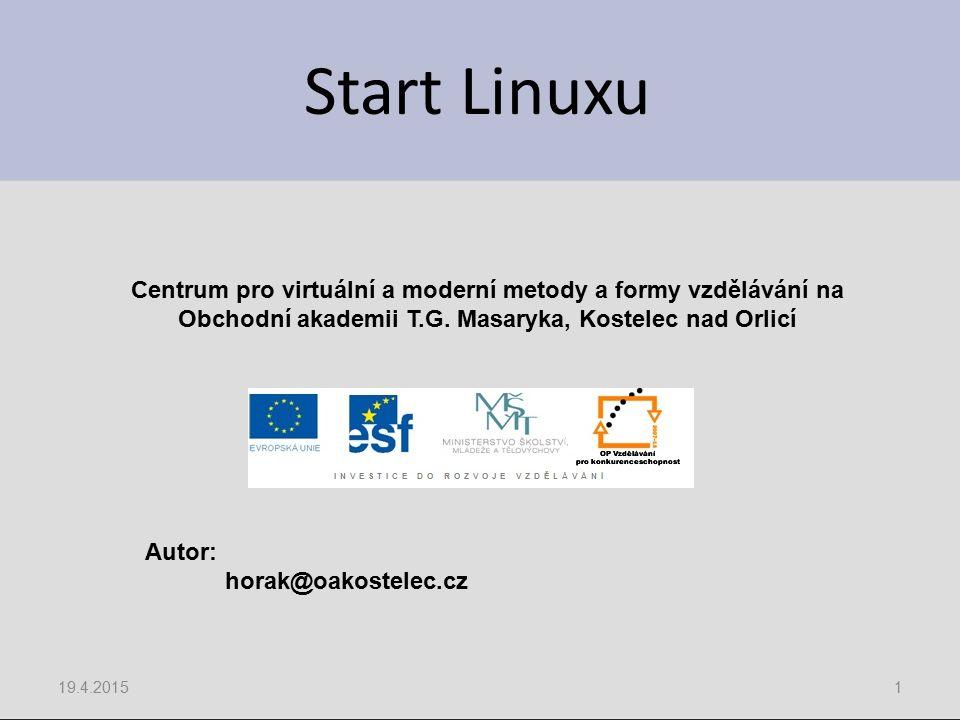 Start Linuxu 19.4.20151 Centrum pro virtuální a moderní metody a formy vzdělávání na Obchodní akademii T.G.