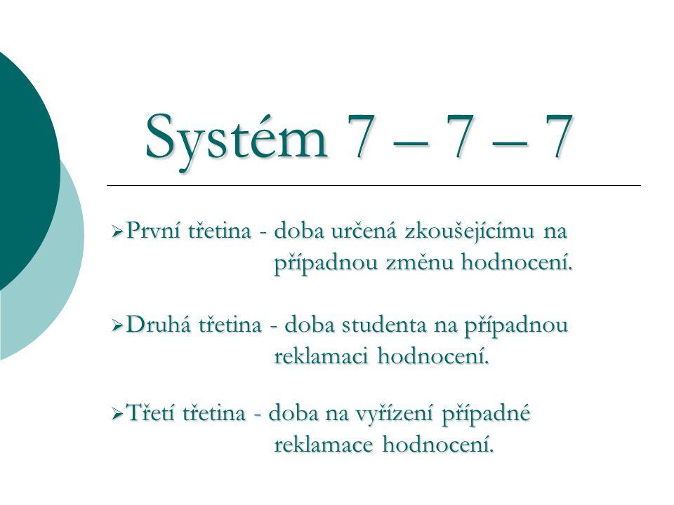 Systém 7 – 7 – 7 Systém 7 – 7 – 7  První třetina - doba určená zkoušejícímu na případnou změnu hodnocení. případnou změnu hodnocení.  Druhá třetina
