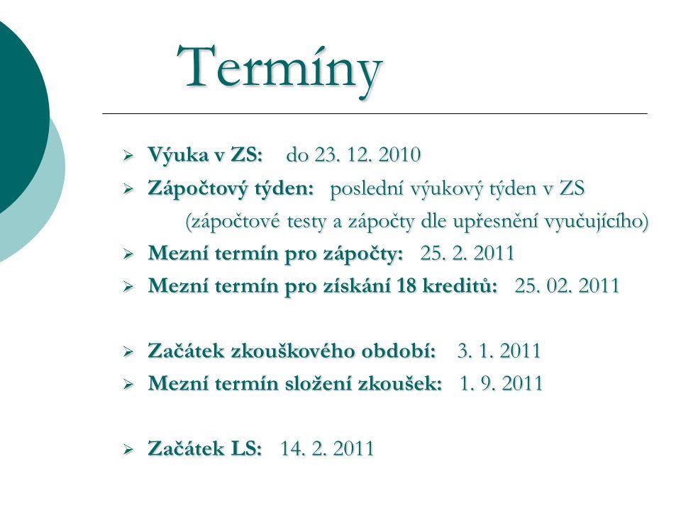 Termíny  Výuka v ZS: do 23. 12. 2010  Zápočtový týden: poslední výukový týden v ZS (zápočtové testy a zápočty dle upřesnění vyučujícího) (zápočtové