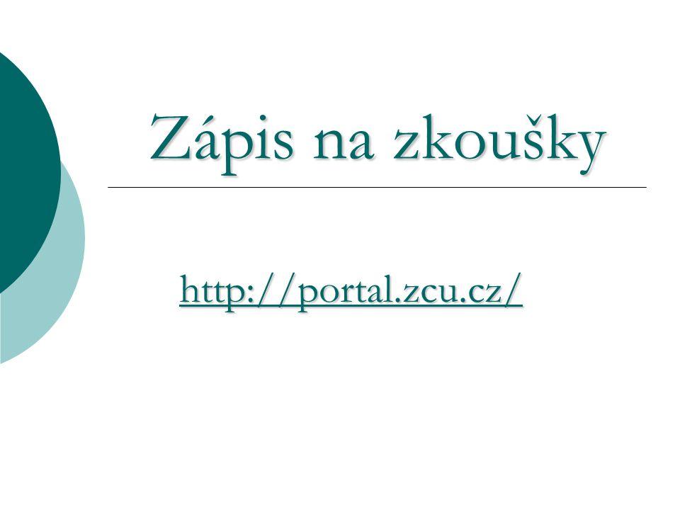 Zápis na zkoušky Zápis na zkoušky http://portal.zcu.cz/