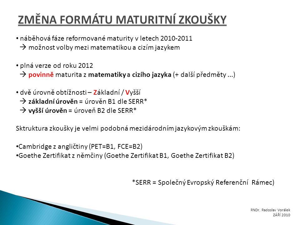 náběhová fáze reformované maturity v letech 2010-2011  možnost volby mezi matematikou a cizím jazykem plná verze od roku 2012  povinně maturita z ma