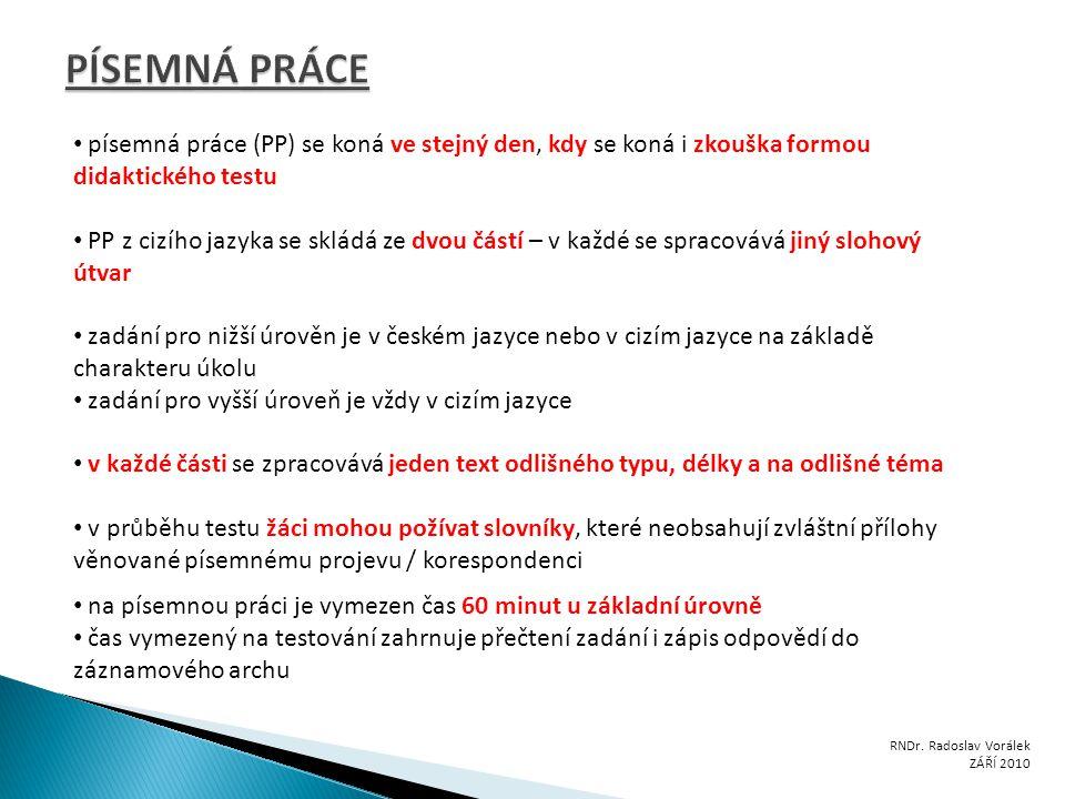RNDr. Radoslav Vorálek ZÁŘÍ 2010 písemná práce (PP) se koná ve stejný den, kdy se koná i zkouška formou didaktického testu PP z cizího jazyka se sklád