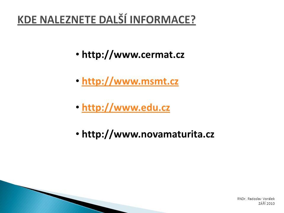 RNDr. Radoslav Vorálek ZÁŘÍ 2010 http://www.cermat.cz http://www.msmt.czhttp://www.msmt.cz http://www.edu.cz http://www.novamaturita.cz