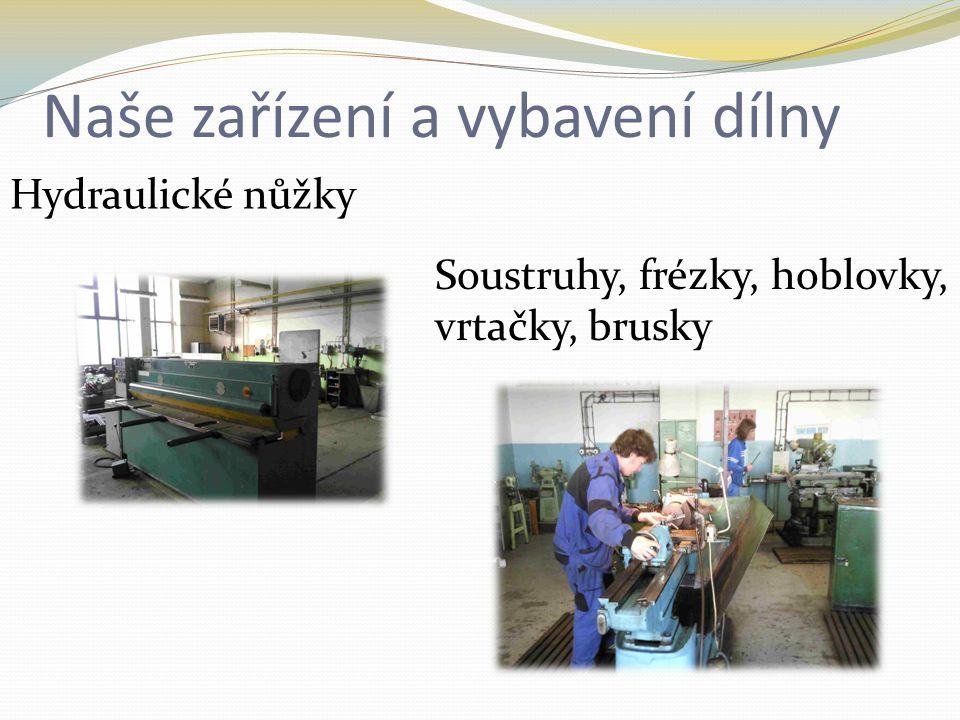Naše zařízení a vybavení dílny Hydraulické nůžky Soustruhy, frézky, hoblovky, vrtačky, brusky