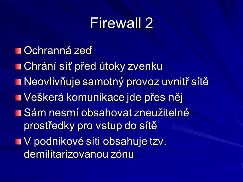 Firewall 2 Ochranná zeď Chrání síť před útoky zvenku Neovlivňuje samotný provoz uvnitř sítě Veškerá komunikace jde přes něj Sám nesmí obsahovat zneužitelné prostředky pro vstup do sítě V podnikové síti obsahuje tzv.