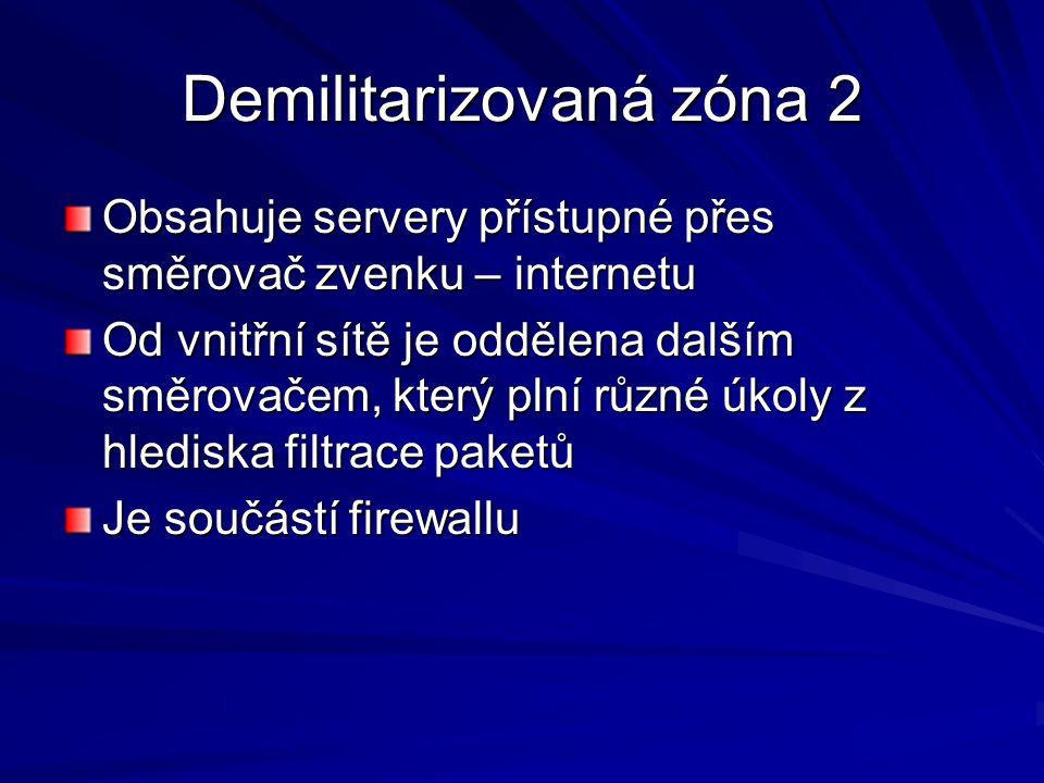 Demilitarizovaná zóna 2 Obsahuje servery přístupné přes směrovač zvenku – internetu Od vnitřní sítě je oddělena dalším směrovačem, který plní různé úkoly z hlediska filtrace paketů Je součástí firewallu