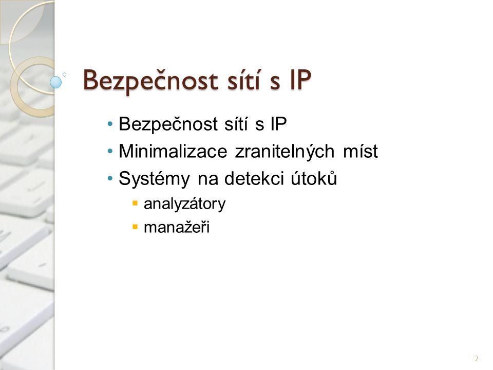 Bezpečnost sítí s IP Minimalizace zranitelných míst Systémy na detekci útoků  analyzátory  manažeři 2