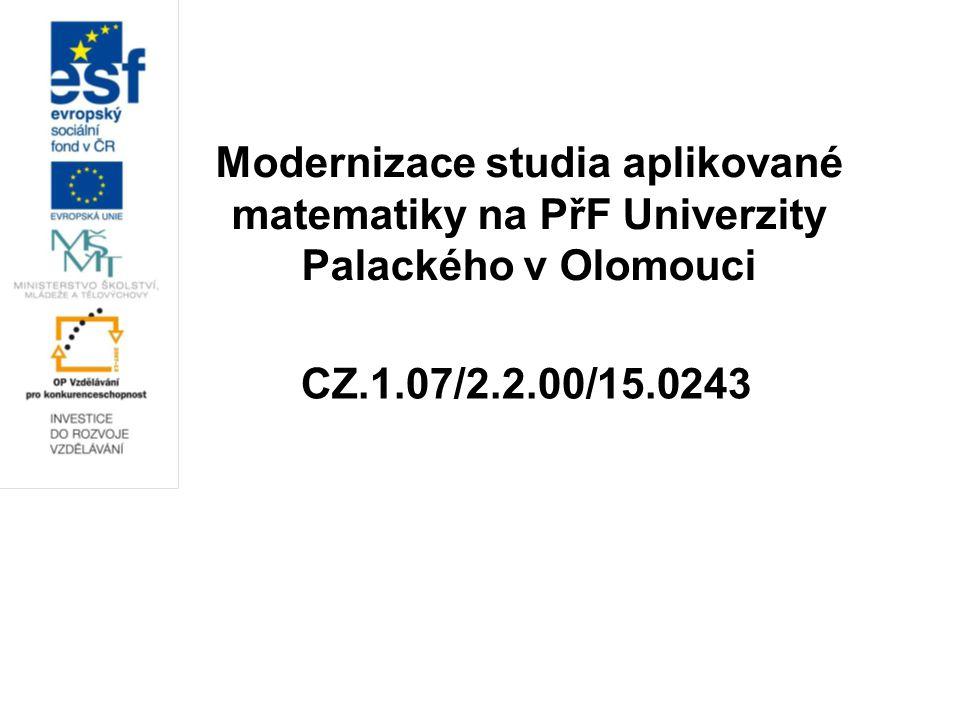 Modernizace studia aplikované matematiky na PřF Univerzity Palackého v Olomouci CZ.1.07/2.2.00/15.0243