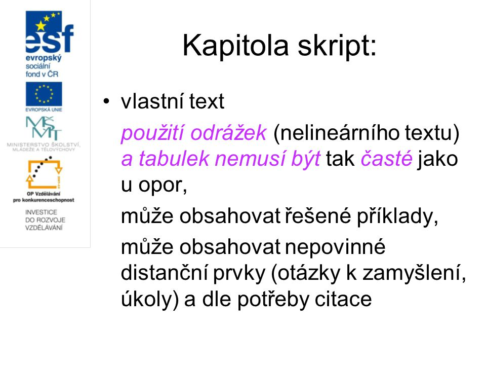 Kapitola skript: vlastní text použití odrážek (nelineárního textu) a tabulek nemusí být tak časté jako u opor, může obsahovat řešené příklady, může obsahovat nepovinné distanční prvky (otázky k zamyšlení, úkoly) a dle potřeby citace
