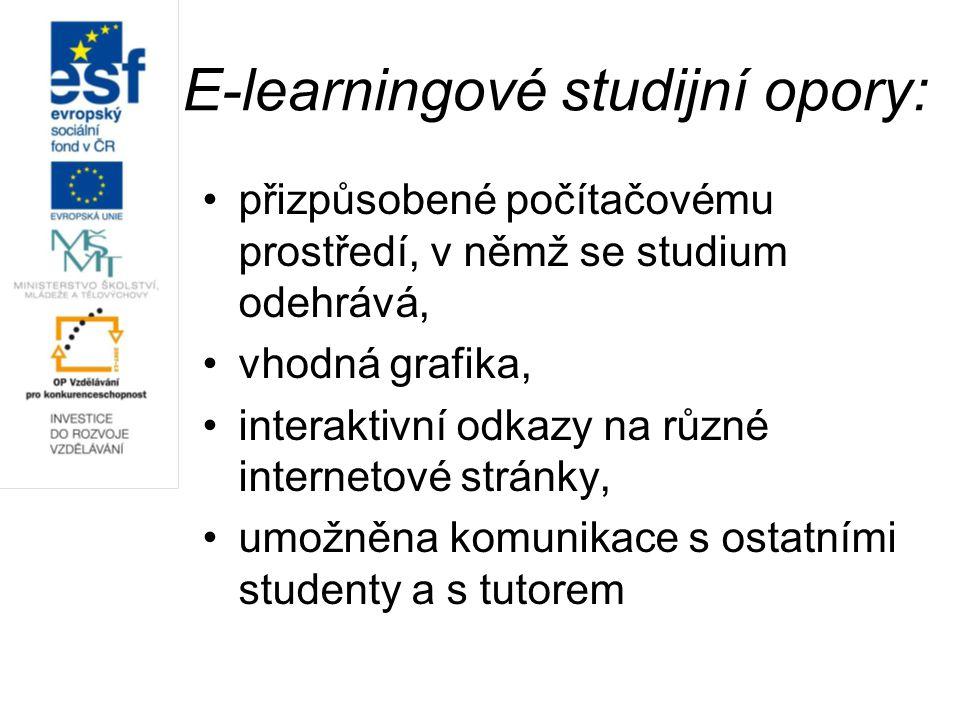 E-learningové studijní opory: přizpůsobené počítačovému prostředí, v němž se studium odehrává, vhodná grafika, interaktivní odkazy na různé internetové stránky, umožněna komunikace s ostatními studenty a s tutorem