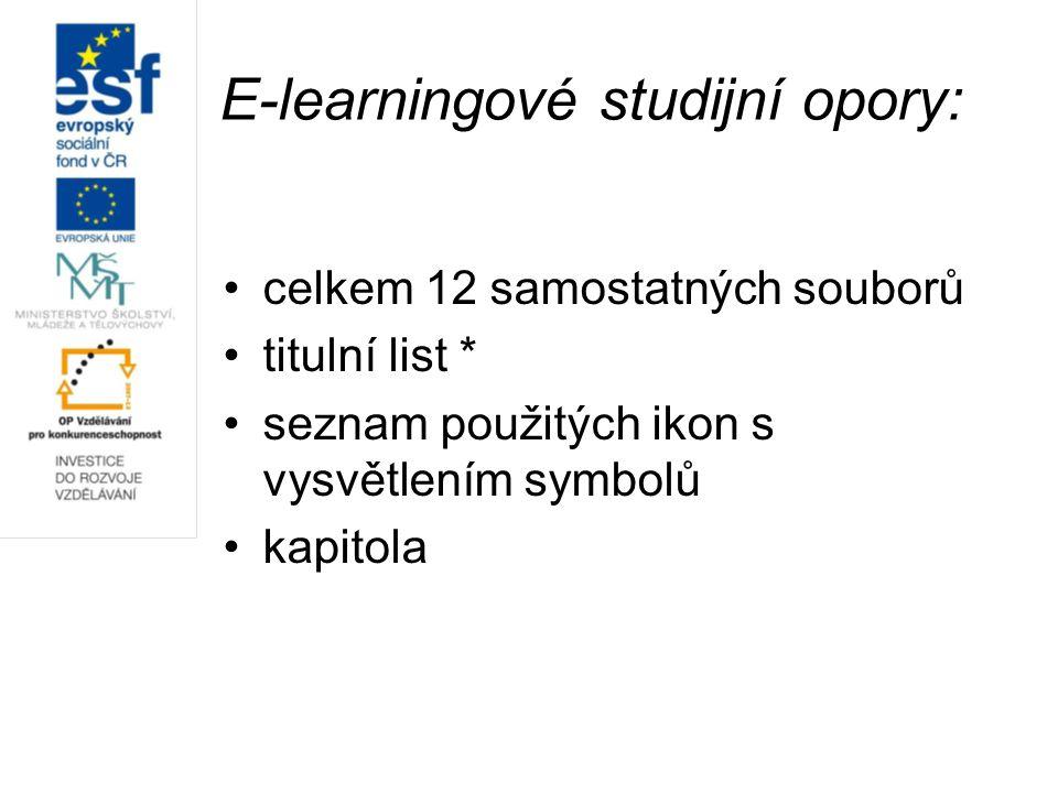 E-learningové studijní opory: celkem 12 samostatných souborů titulní list * seznam použitých ikon s vysvětlením symbolů kapitola