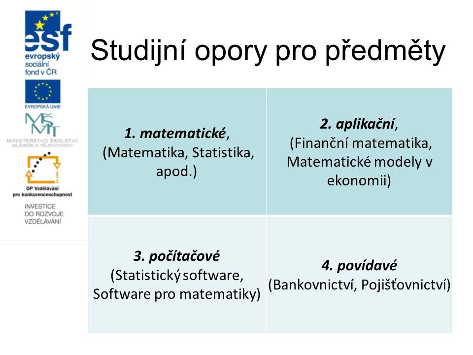 Studijní opory pro předměty 1. matematické, (Matematika, Statistika, apod.) 2.
