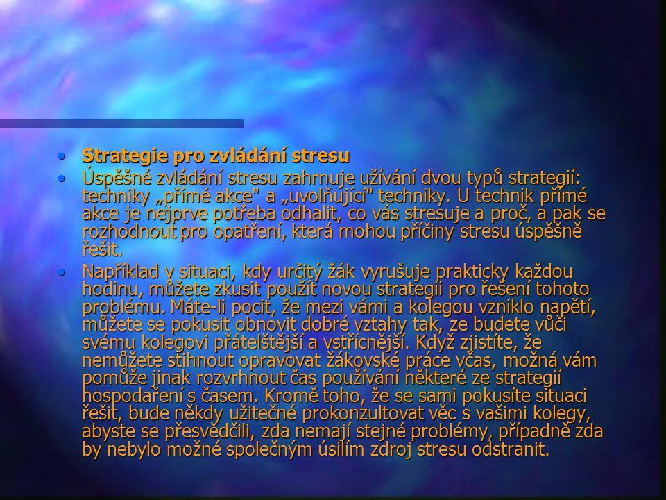 """Strategie pro zvládání stresuStrategie pro zvládání stresu Úspěšné zvládání stresu zahrnuje užívání dvou typů strategií: techniky """"přímé akce a """"uvolňující techniky."""