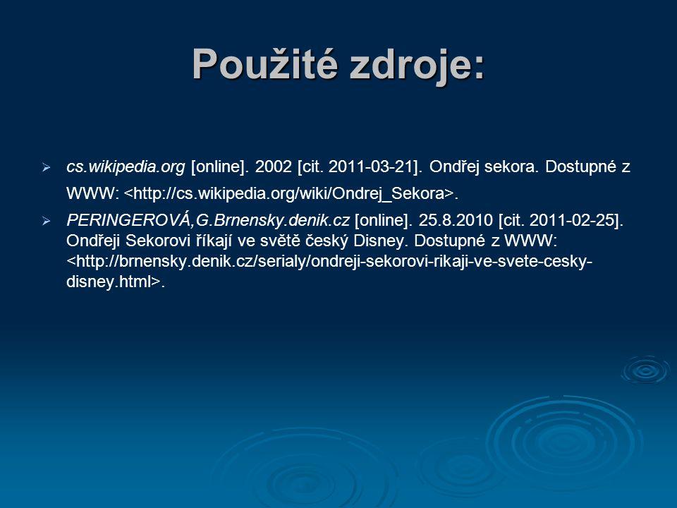 Použité zdroje:   cs.wikipedia.org [online]. 2002 [cit. 2011-03-21]. Ondřej sekora. Dostupné z WWW:.   PERINGEROVÁ,G.Brnensky.denik.cz [online]. 2