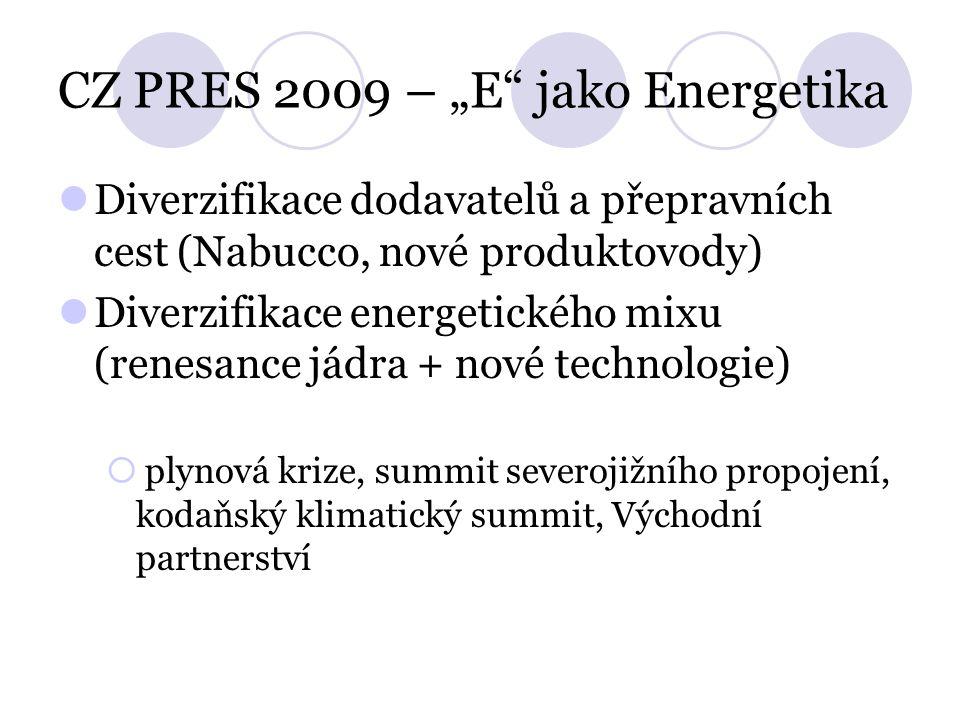 """CZ PRES 2009 – """"E jako Energetika Diverzifikace dodavatelů a přepravních cest (Nabucco, nové produktovody) Diverzifikace energetického mixu (renesance jádra + nové technologie)  plynová krize, summit severojižního propojení, kodaňský klimatický summit, Východní partnerství"""