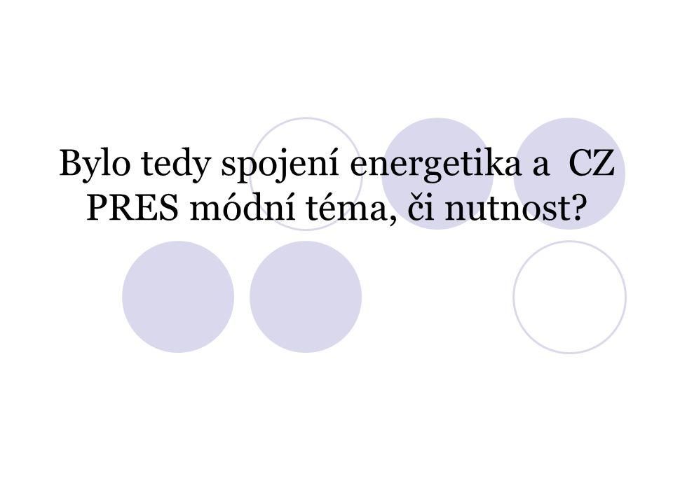 Bylo tedy spojení energetika a CZ PRES módní téma, či nutnost?