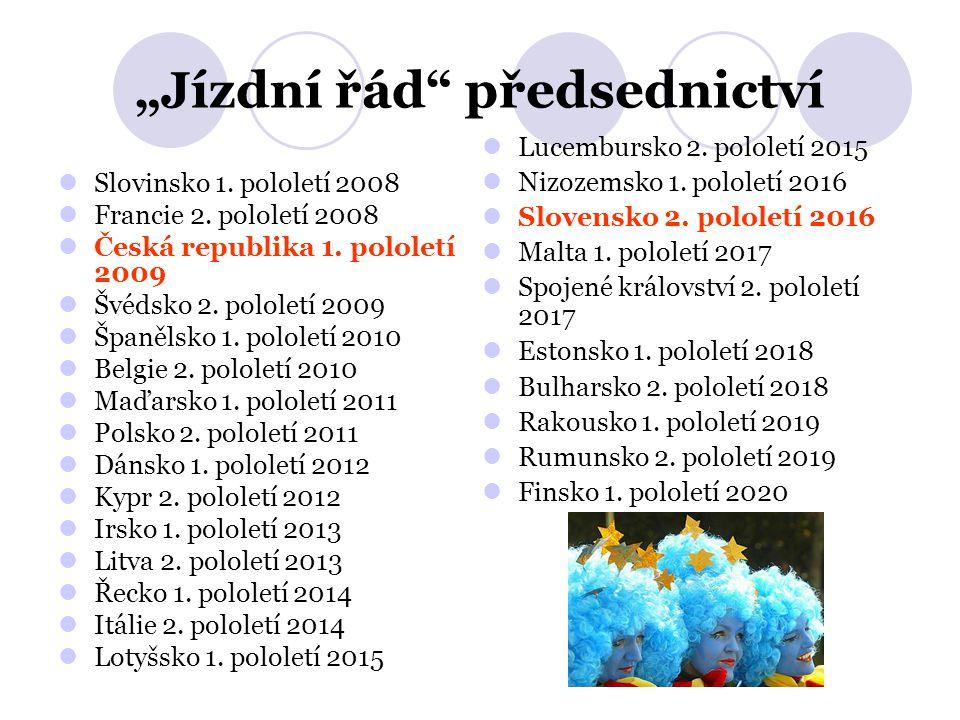 """""""Jízdní řád"""" předsednictví Slovinsko 1. pololetí 2008 Francie 2. pololetí 2008 Česká republika 1. pololetí 2009 Švédsko 2. pololetí 2009 Španělsko 1."""