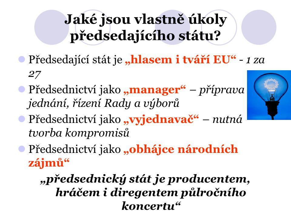 """Jaké jsou vlastně úkoly předsedajícího státu? Předsedající stát je """"hlasem i tváří EU"""" - 1 za 27 Předsednictví jako """"manager"""" – příprava jednání, říze"""