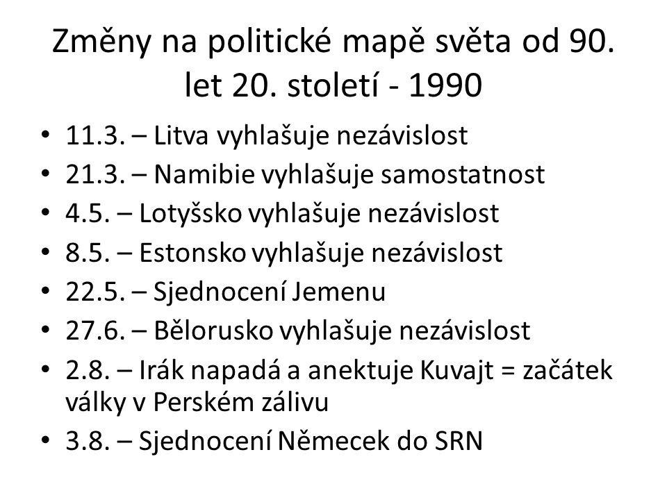 Změny na politické mapě světa od 90. let 20. století - 1990 11.3. – Litva vyhlašuje nezávislost 21.3. – Namibie vyhlašuje samostatnost 4.5. – Lotyšsko