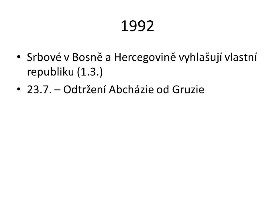 1992 Srbové v Bosně a Hercegovině vyhlašují vlastní republiku (1.3.) 23.7. – Odtržení Abcházie od Gruzie
