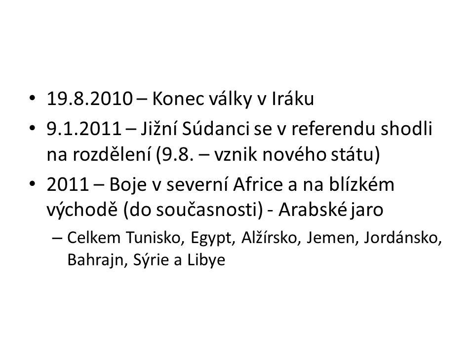19.8.2010 – Konec války v Iráku 9.1.2011 – Jižní Súdanci se v referendu shodli na rozdělení (9.8. – vznik nového státu) 2011 – Boje v severní Africe a