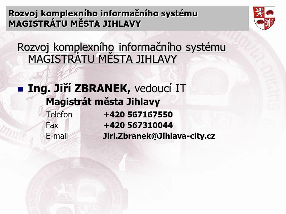 Rozvoj komplexního informačního systému MAGISTRÁTU MĚSTA JIHLAVY Ing. Jiří ZBRANEK, vedoucí IT Magistrát města Jihlavy Telefon+420 567167550 Fax +420