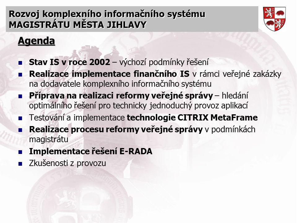 Rozvoj komplexního informačního systému MAGISTRÁTU MĚSTA JIHLAVY Agenda Stav IS v roce 2002 – výchozí podmínky řešení Realizace implementace finančníh